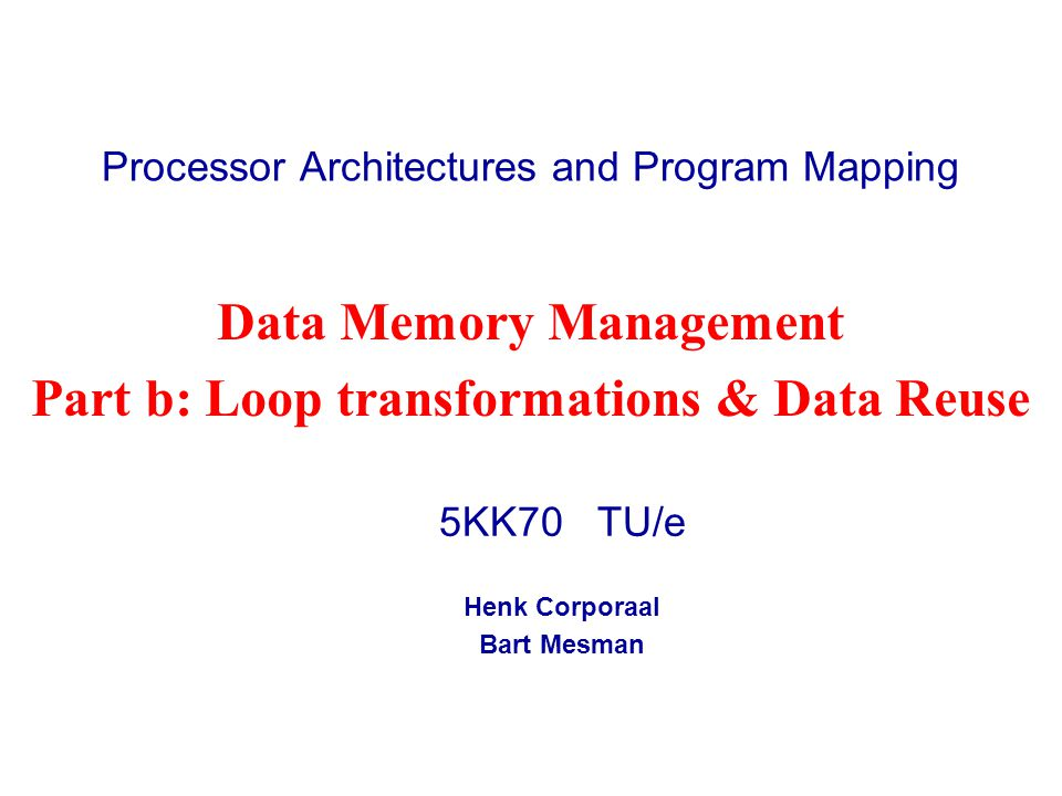 @HC 5KK70 Platform-based Design42 R1(A) A A' R1(A) A A' R1(A) A A' A'' R1(A) A 30 90 15 30 90 3015 120 105 45 120 150 5 15 5 135 4522 6 16 7 6 135 5138 35 150 155165 170 Very simplistic power and area estimation for different data-reuse versions x y z accesses size energy
