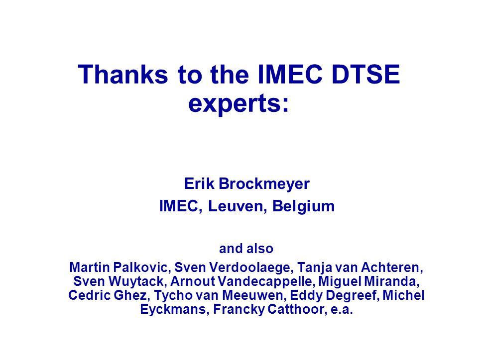 Thanks to the IMEC DTSE experts: Erik Brockmeyer IMEC, Leuven, Belgium and also Martin Palkovic, Sven Verdoolaege, Tanja van Achteren, Sven Wuytack, Arnout Vandecappelle, Miguel Miranda, Cedric Ghez, Tycho van Meeuwen, Eddy Degreef, Michel Eyckmans, Francky Catthoor, e.a.