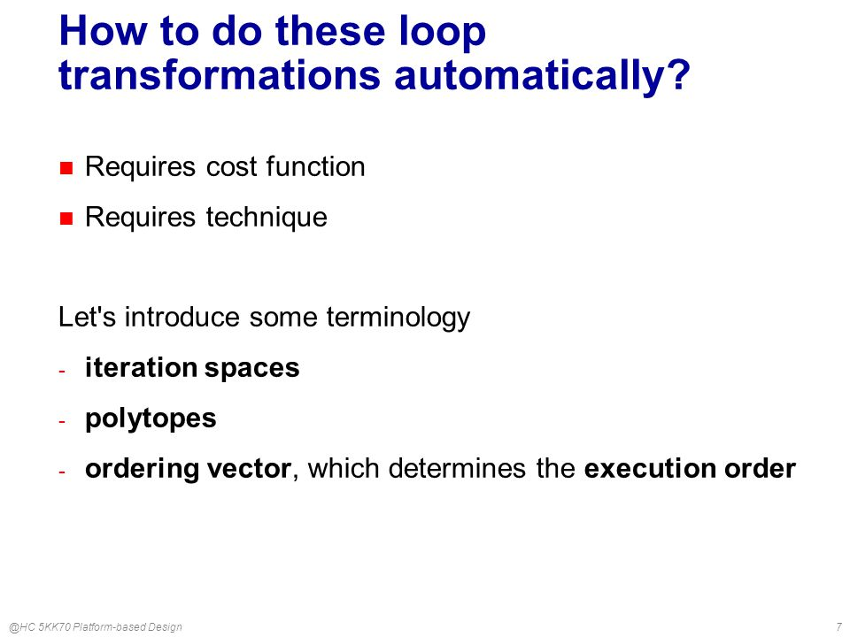 @HC 5KK70 Platform-based Design18 Three step approach for loop transformation tool 1.