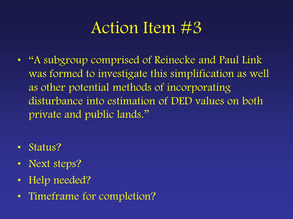 Action Item #3 A subgroup comprised of Reinecke and Paul Link was formed to investigate this simplification as well as other potential methods of incorporating disturbance into estimation of DED values on both private and public lands. Status.