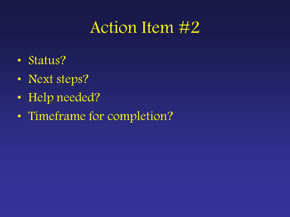 Action Item #2 Status Next steps Help needed Timeframe for completion