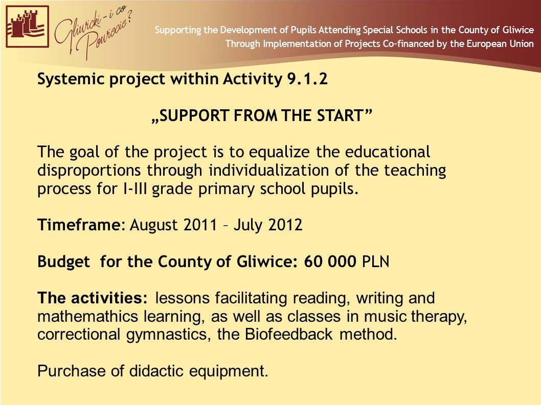 "Systemic project within Activity 9.1.2 ""SUPPORT FROM THE START The goal of the project is to equalize the educational disproportions through individualization of the teaching process for I-III grade primary school pupils."