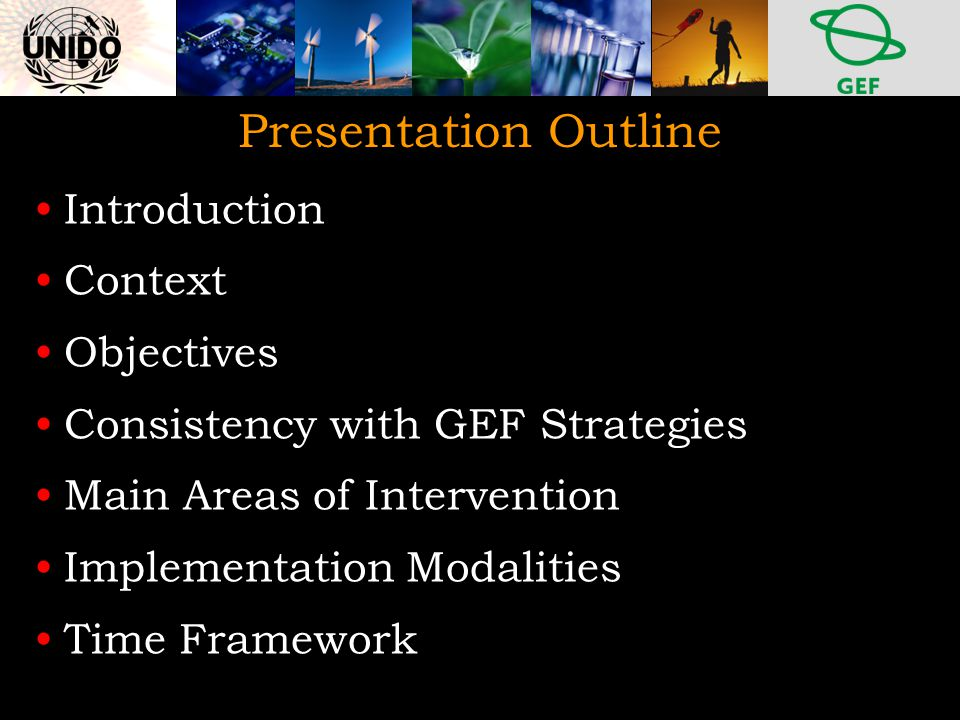Presentation Outline Introduction Context Objectives Consistency with GEF Strategies Main Areas of Intervention Implementation Modalities Time Framework