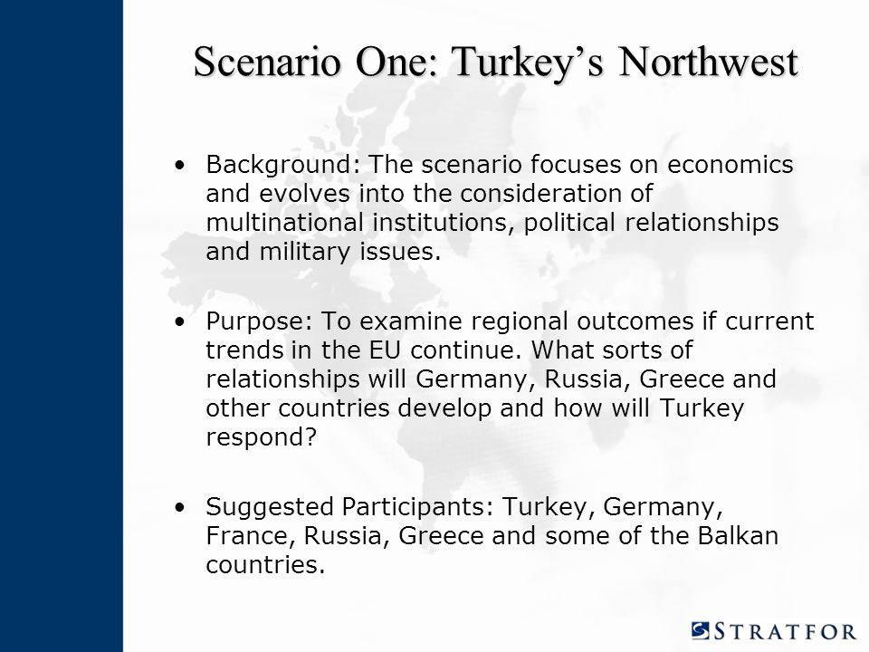Scenario One: Turkey's Northwest Background: The scenario focuses on economics and evolves into the consideration of multinational institutions, political relationships and military issues.