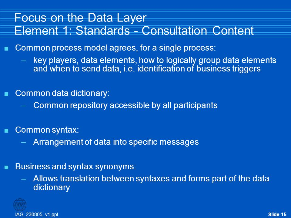 IAG_230805_v1.pptSlide 15 Focus on the Data Layer Element 1: Standards - Consultation Content  Common process model agrees, for a single process: –ke