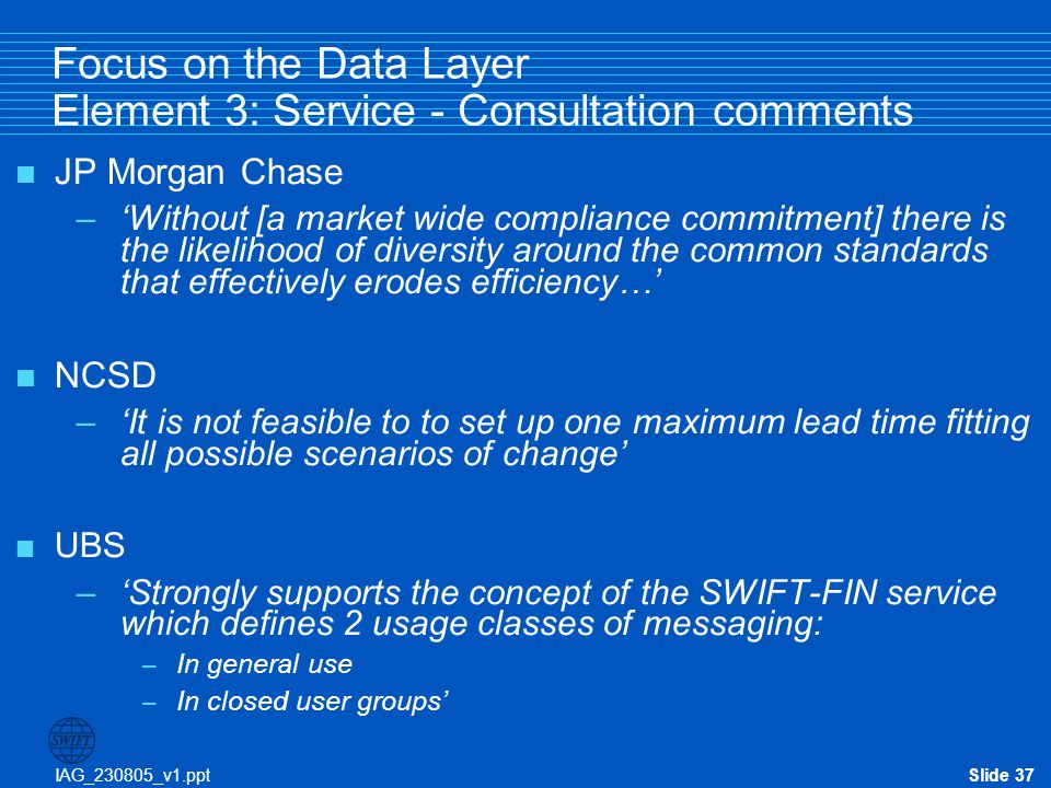 IAG_230805_v1.pptSlide 37 Focus on the Data Layer Element 3: Service - Consultation comments  JP Morgan Chase –'Without [a market wide compliance com