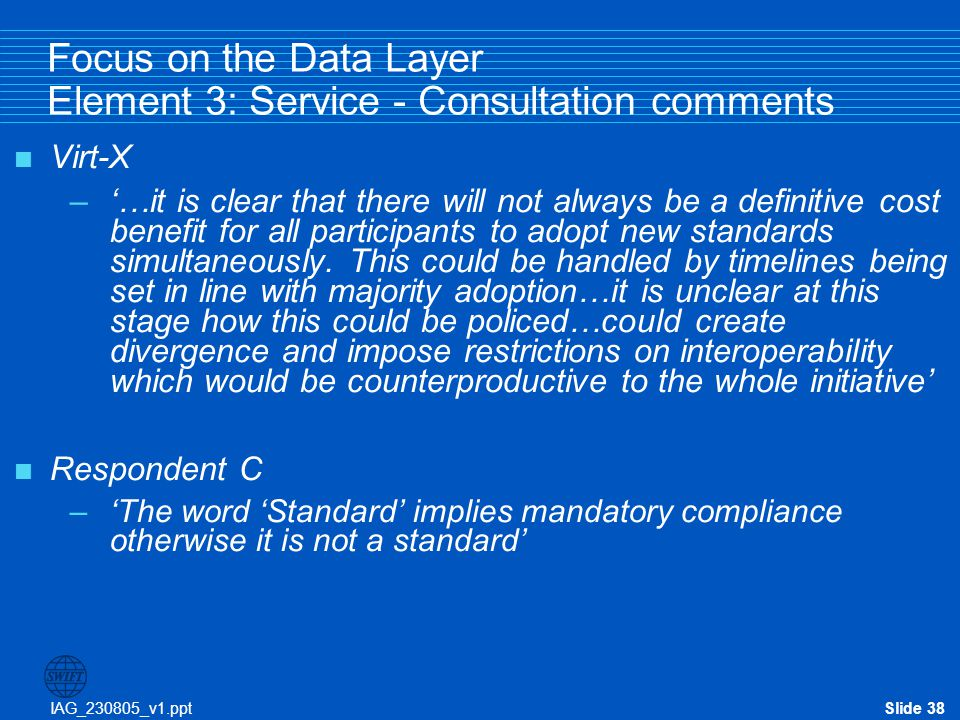 IAG_230805_v1.pptSlide 38 Focus on the Data Layer Element 3: Service - Consultation comments  Virt-X –'…it is clear that there will not always be a d