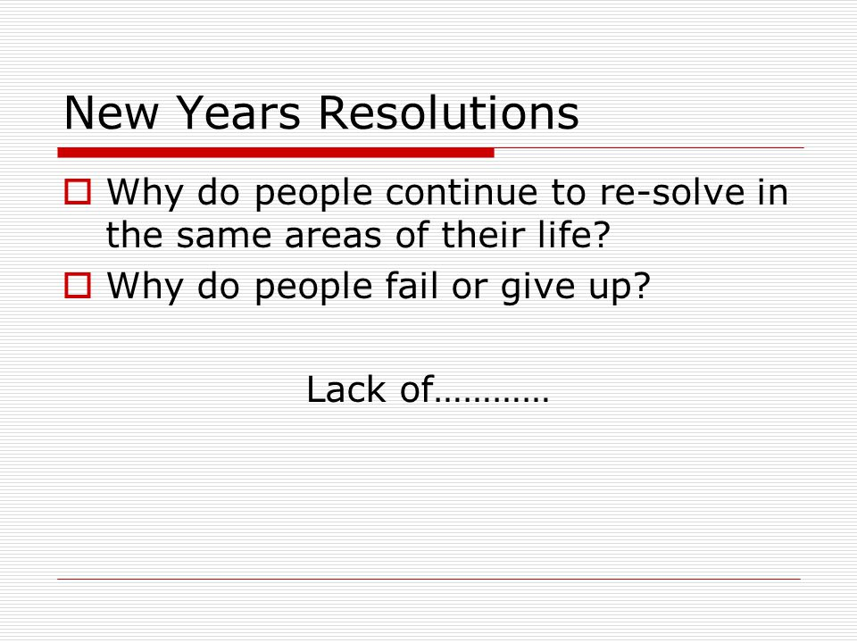 New Years Resolutions  Why do people continue to re-solve in the same areas of their life.