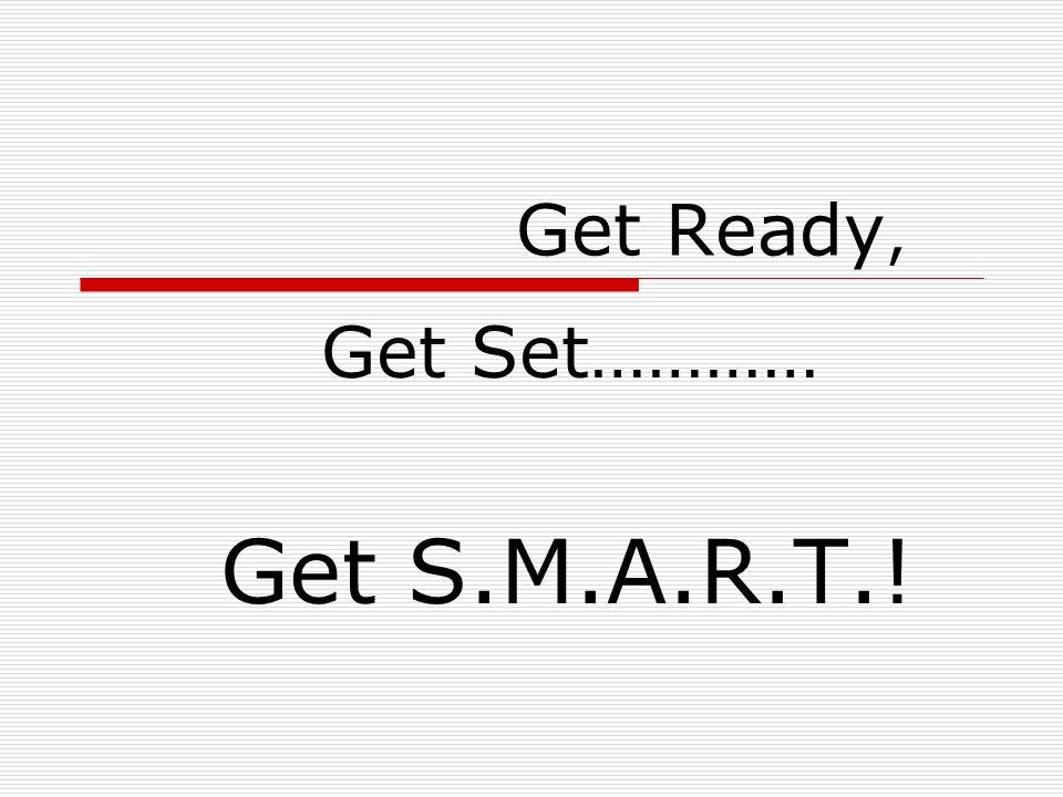 Get Ready, Get Set………… Get S.M.A.R.T.!