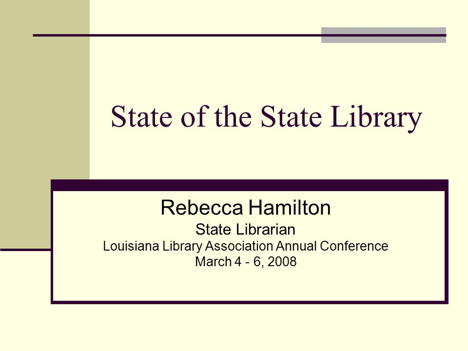 State of the State Library Rebecca Hamilton State Librarian Louisiana Library Association Annual Conference March 4 - 6, 2008
