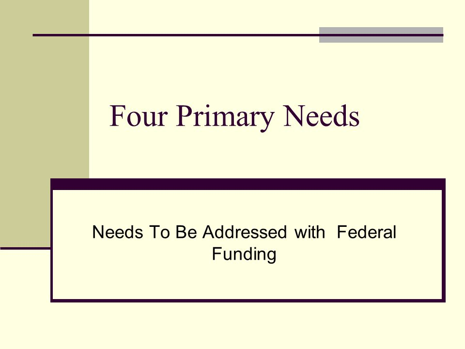 Four Primary Needs Needs To Be Addressed with Federal Funding