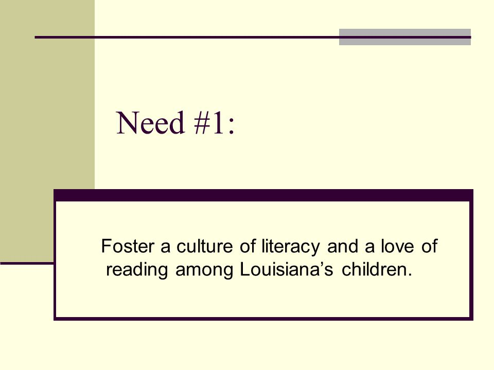 Need #1: Foster a culture of literacy and a love of reading among Louisiana's children.