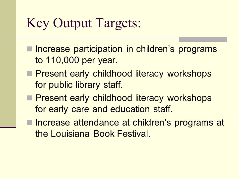 Key Output Targets: Increase participation in children's programs to 110,000 per year.