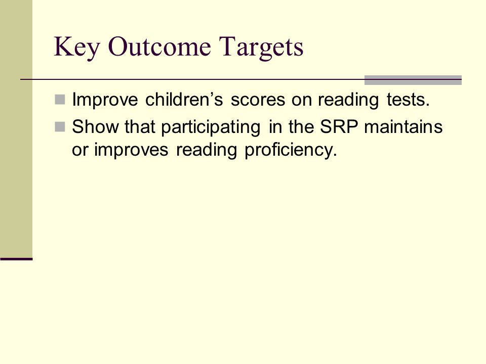 Key Outcome Targets Improve children's scores on reading tests.
