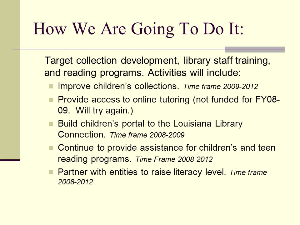 How We Are Going To Do It: Target collection development, library staff training, and reading programs.