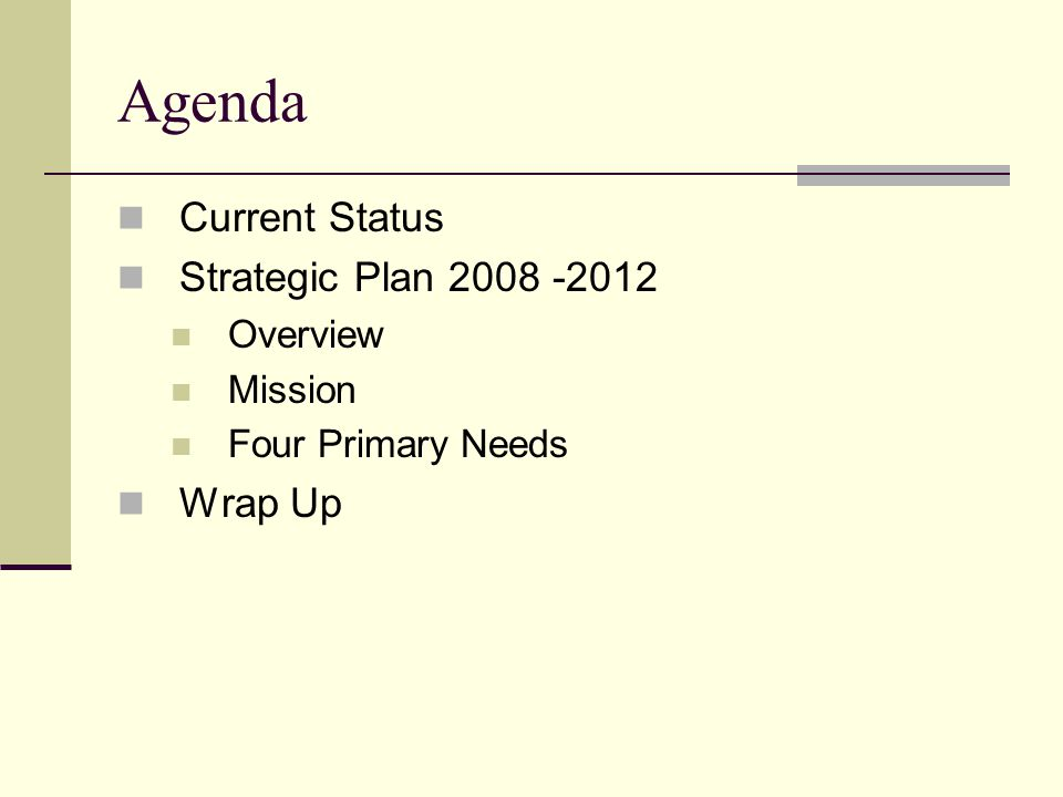 Agenda Current Status Strategic Plan 2008 -2012 Overview Mission Four Primary Needs Wrap Up