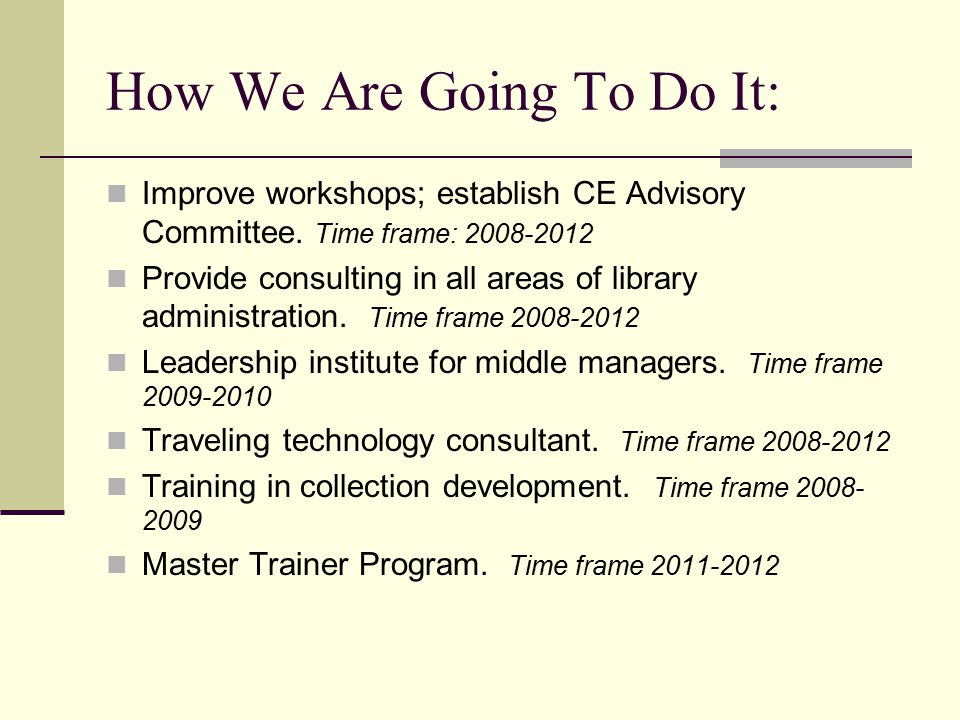 How We Are Going To Do It: Improve workshops; establish CE Advisory Committee.