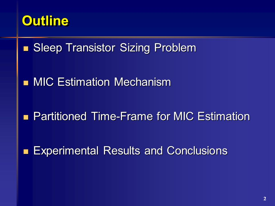 2 Outline Sleep Transistor Sizing Problem Sleep Transistor Sizing Problem MIC Estimation Mechanism MIC Estimation Mechanism Partitioned Time-Frame for MIC Estimation Partitioned Time-Frame for MIC Estimation Experimental Results and Conclusions Experimental Results and Conclusions