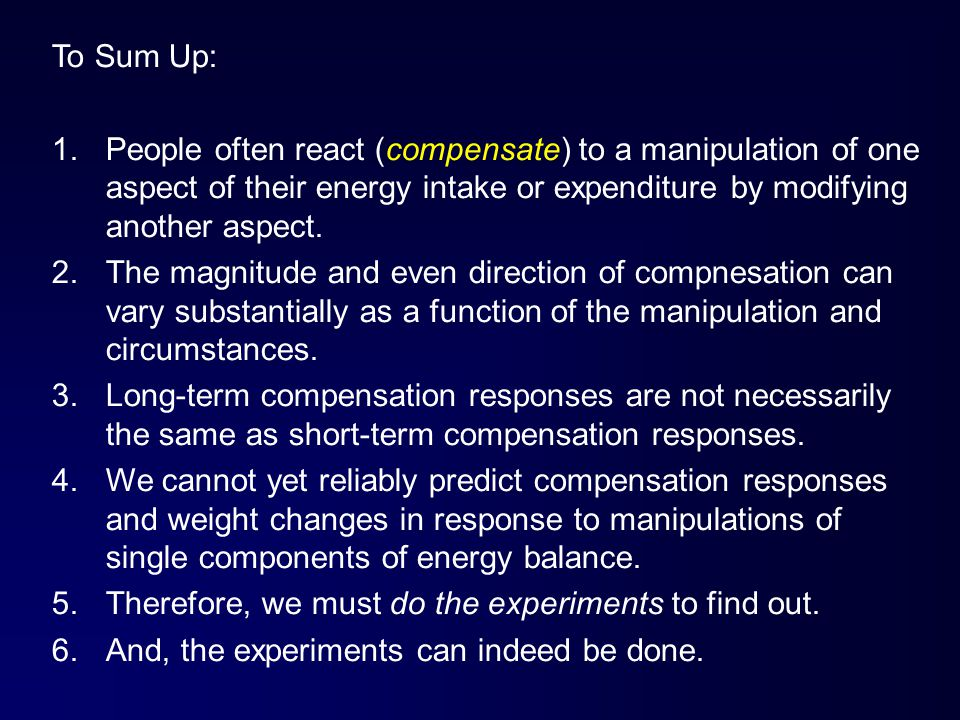To Sum Up: 1.People often react (compensate) to a manipulation of one aspect of their energy intake or expenditure by modifying another aspect.
