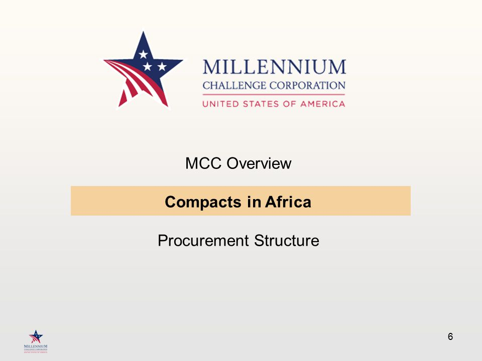 6 MCC Overview Compacts in Africa Procurement Structure