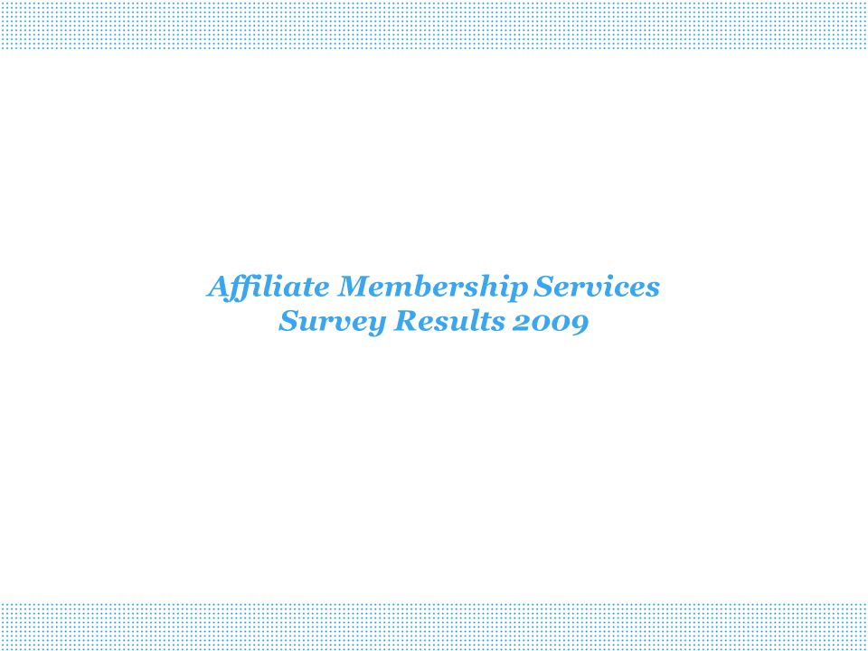 Affiliate Membership Services Survey Results 2009