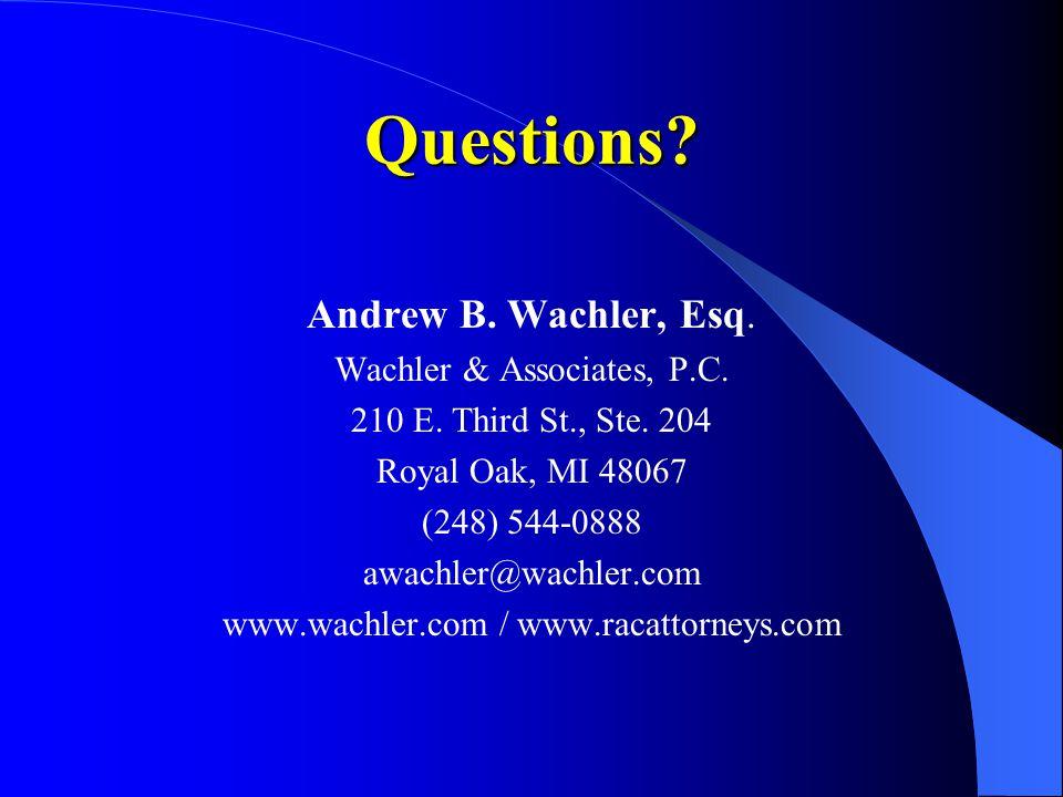 Questions.Andrew B. Wachler, Esq. Wachler & Associates, P.C.