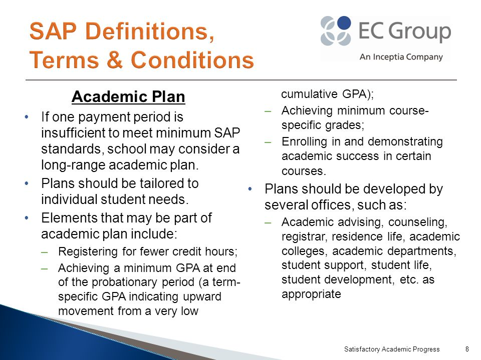 Academic Plan If one payment period is insufficient to meet minimum SAP standards, school may consider a long-range academic plan.
