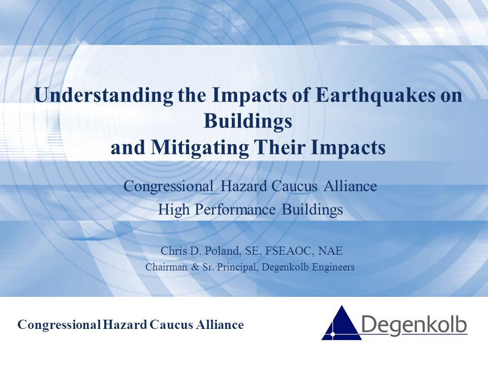 Understanding the Impacts of Earthquakes on Buildings and Mitigating their Impacts April 28, 2011 Congressional Hazard Caucus Alliance High Performance Buildings 1906 San Francisco 1933 Long Beach 1940 El Centro History of Disaster Resilience 1971 San Fernando