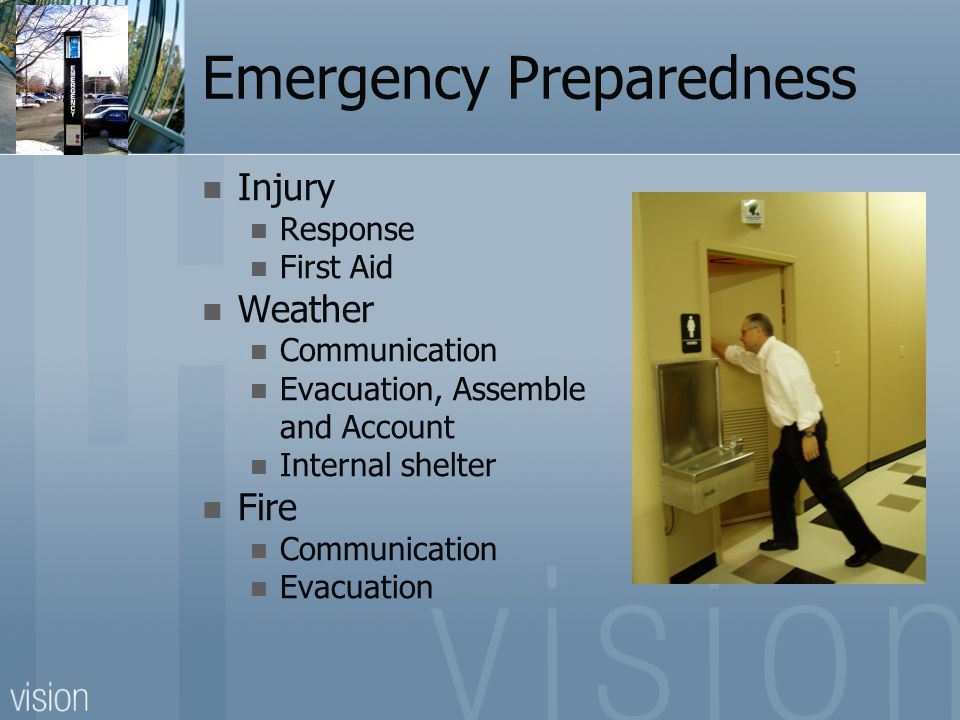 Emergency Preparedness Injury Response First Aid Weather Communication Evacuation, Assemble and Account Internal shelter Fire Communication Evacuation