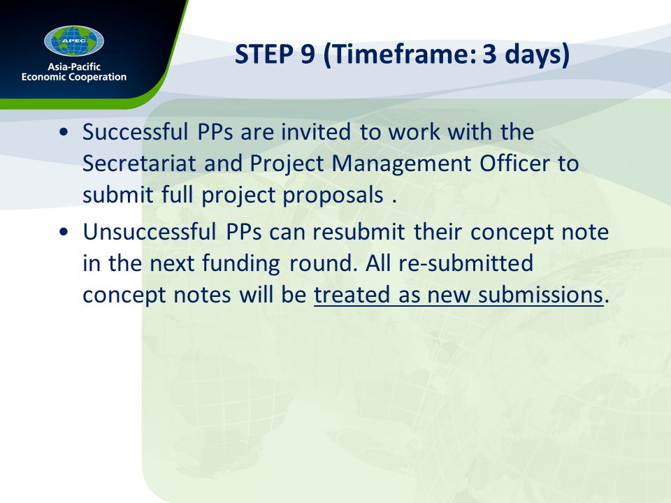 STEP 9 (Timeframe: 3 days) Successful PPs are invited to work with the Secretariat and Project Management Officer to submit full project proposals.
