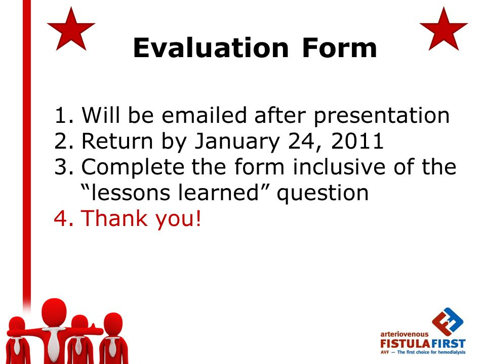 Evaluation Form 1.Will be emailed after presentation 2.Return by January 24, 2011 3.Complete the form inclusive of the lessons learned question 4.Thank you!