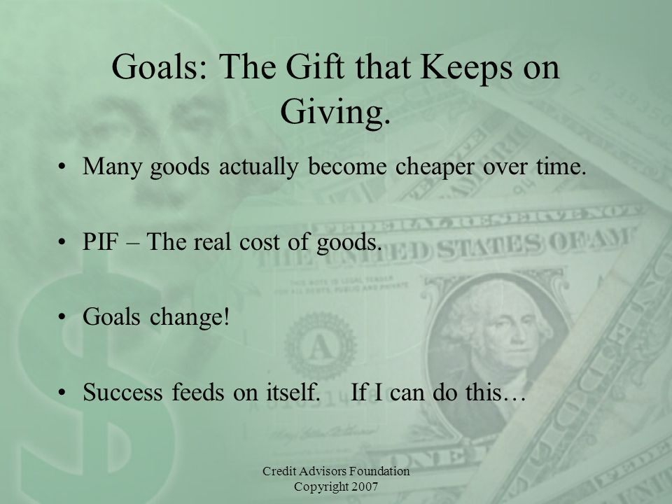Credit Advisors Foundation Copyright 2007 Goals: The Gift that Keeps on Giving.