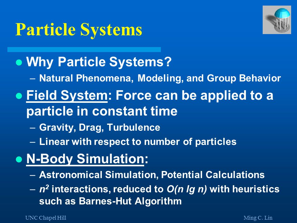 UNC Chapel Hill Ming C. Lin Simplifying a Particle System: Simulation Level of Detail (SLOD)