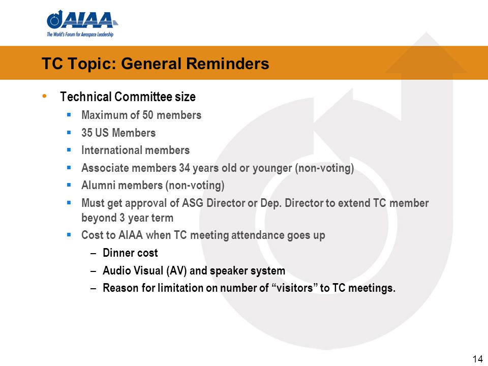 TC Topic: General Reminders Technical Committee size  Maximum of 50 members  35 US Members  International members  Associate members 34 years old or younger (non-voting)  Alumni members (non-voting)  Must get approval of ASG Director or Dep.