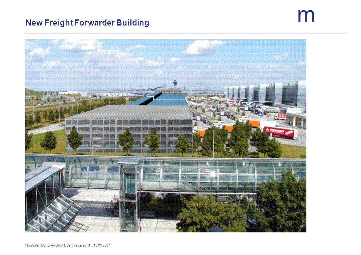 m Flughafen München GmbH, Servicebereich IT, 13.03.2007 New Freight Forwarder Building