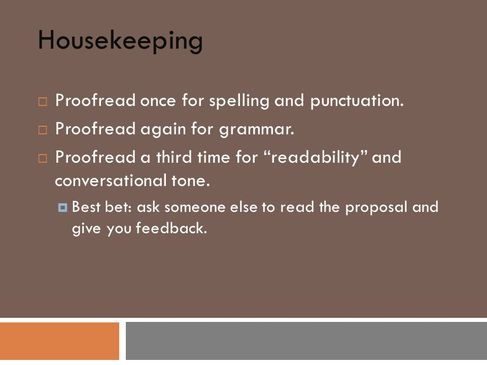 Housekeeping  Proofread once for spelling and punctuation.