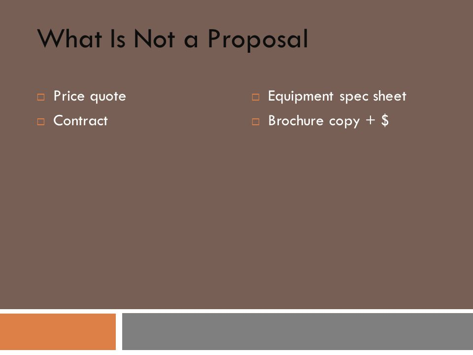 What Is Not a Proposal  Price quote  Contract  Equipment spec sheet  Brochure copy + $