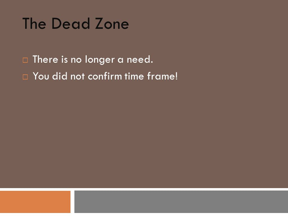 The Dead Zone  There is no longer a need.  You did not confirm time frame!