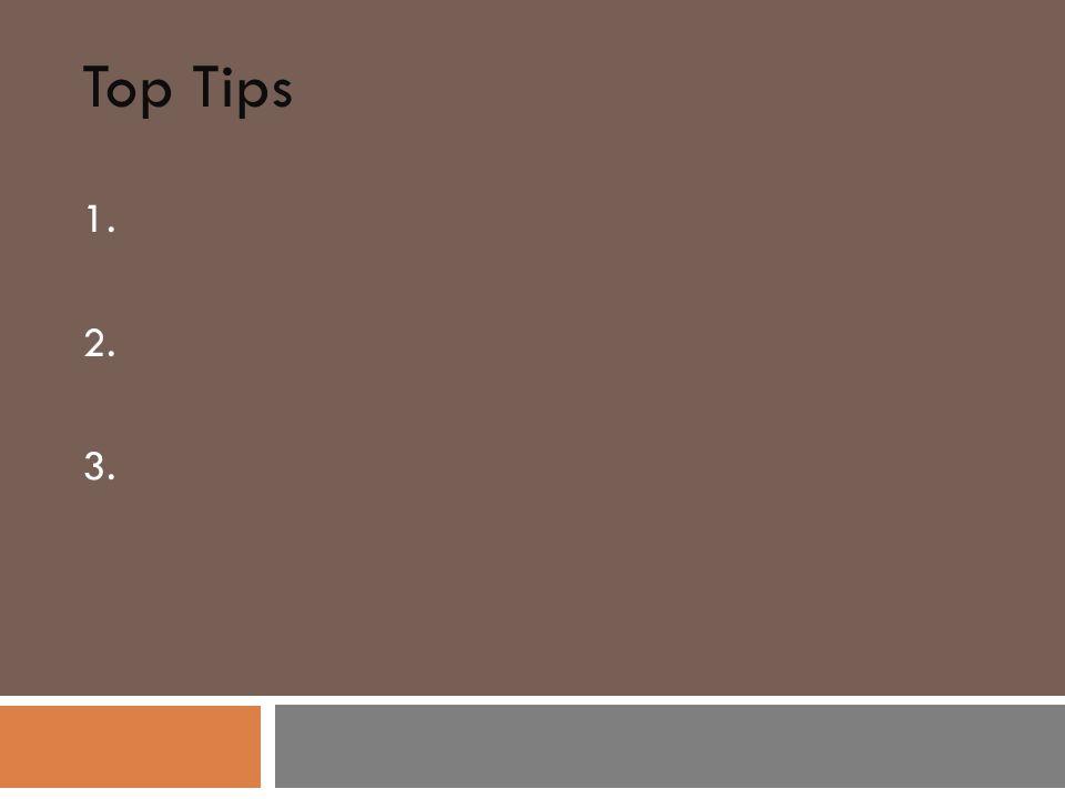 Top Tips 1. 2. 3.