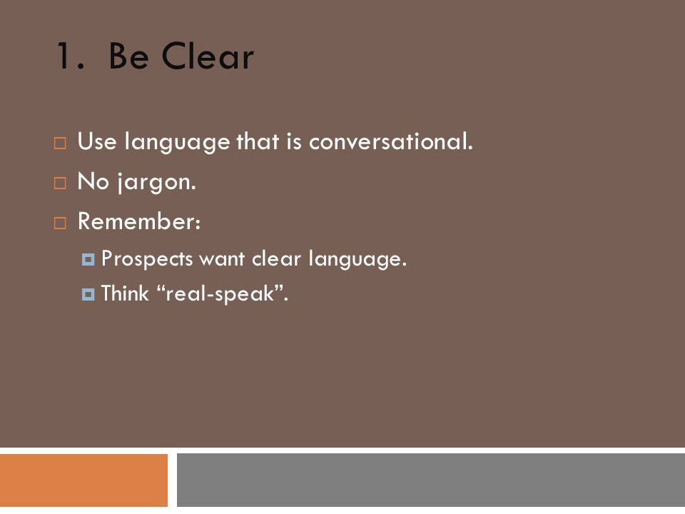1. Be Clear  Use language that is conversational.