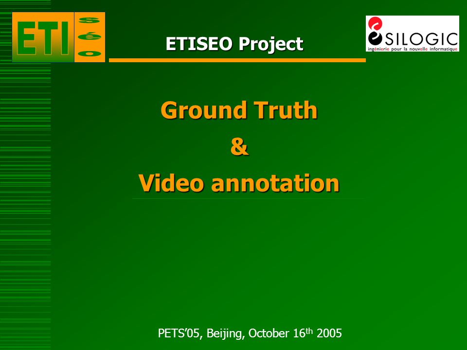PETS'05, Beijing, October 16 th 2005 ETISEO Project Ground Truth & Video annotation