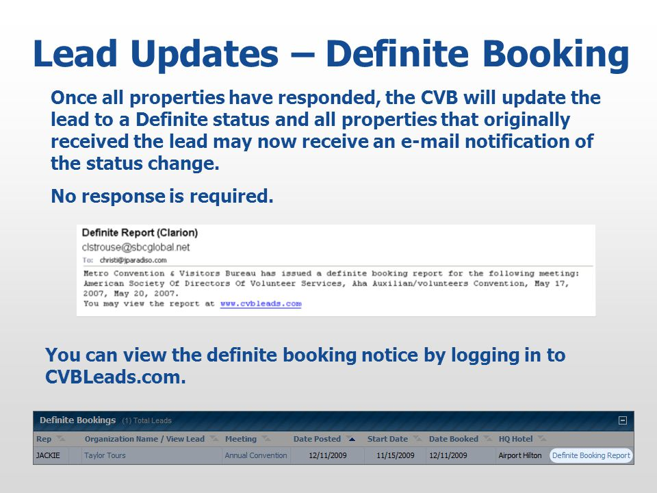 Lead Updates – Definite Booking Once all properties have responded, the CVB will update the lead to a Definite status and all properties that originally received the lead may now receive an e-mail notification of the status change.