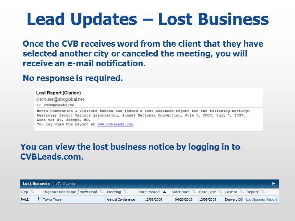 Lead Updates – Lost Business Once the CVB receives word from the client that they have selected another city or canceled the meeting, you will receive an e-mail notification.