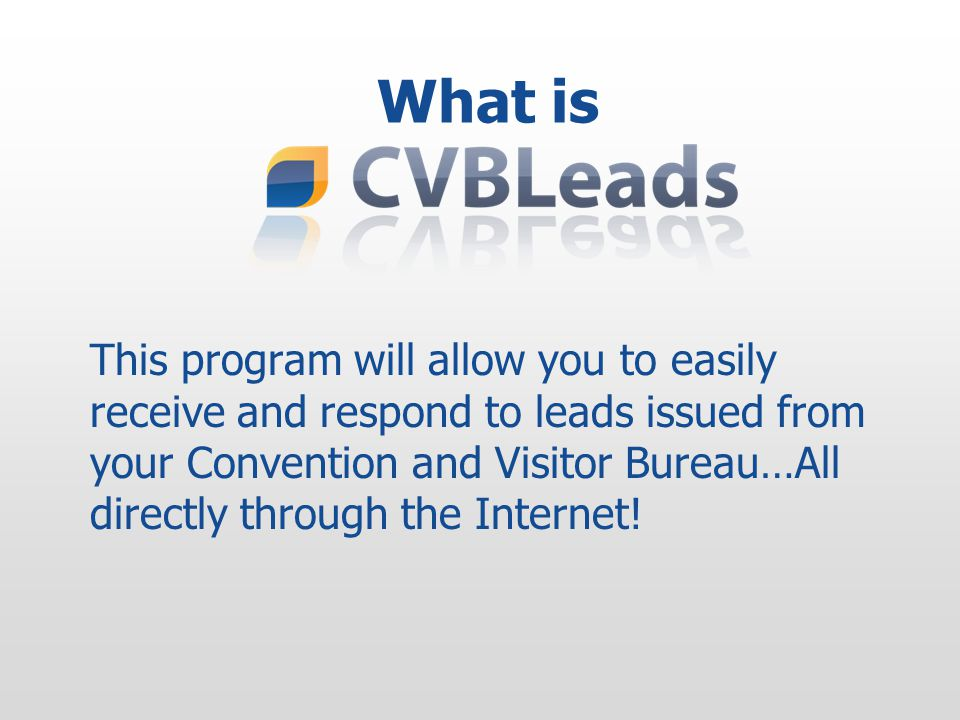 This program will allow you to easily receive and respond to leads issued from your Convention and Visitor Bureau…All directly through the Internet.