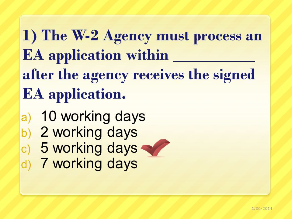 1) The W-2 Agency must process an EA application within __________ after the agency receives the signed EA application.