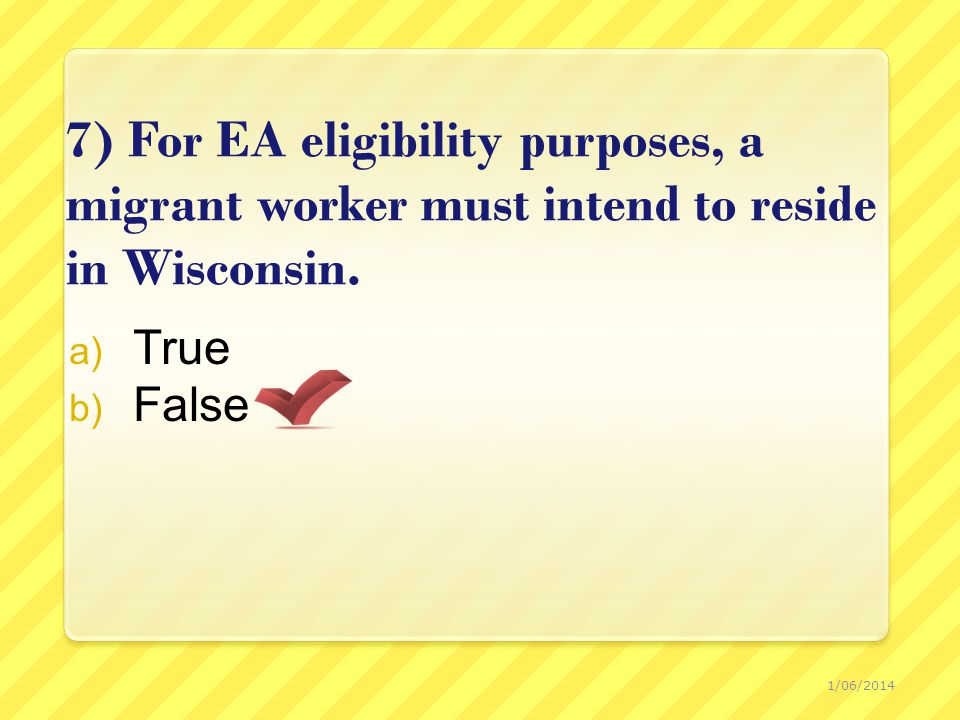 7) For EA eligibility purposes, a migrant worker must intend to reside in Wisconsin.