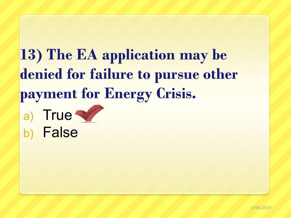 13) The EA application may be denied for failure to pursue other payment for Energy Crisis.