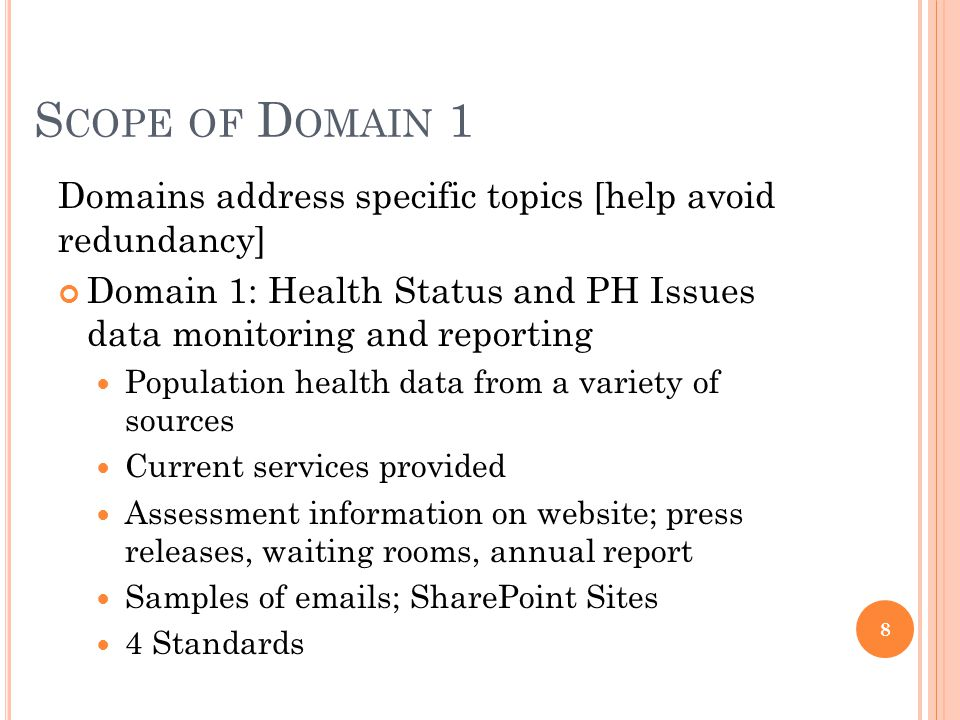 S COPE OF D OMAIN 2 Domain 2: Diagnosis/investigation of health problems and environmental hazards Written protocols that include procedures for conducting investigations of health problems and hazards (Agency CD Plan and Foodborne Outbreak procedures) Completed after action reports of outbreaks which illustrates that the department and its partners have the capacity to conduct investigations for both infectious and non- infectious diseases 4 Standards 9