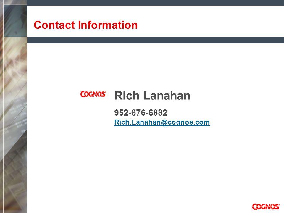 Rich Lanahan 952-876-6882 Rich.Lanahan@cognos.com Rich.Lanahan@cognos.com Contact Information