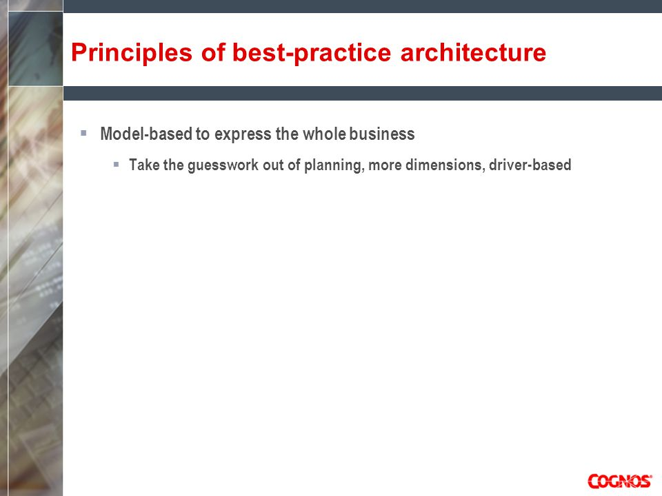 Principles of best-practice architecture  Model-based to express the whole business  Take the guesswork out of planning, more dimensions, driver-based